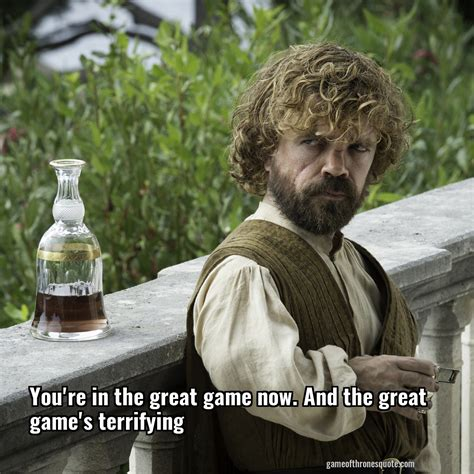 you re the now tyrion lannister you re in the great now and the great s of thrones