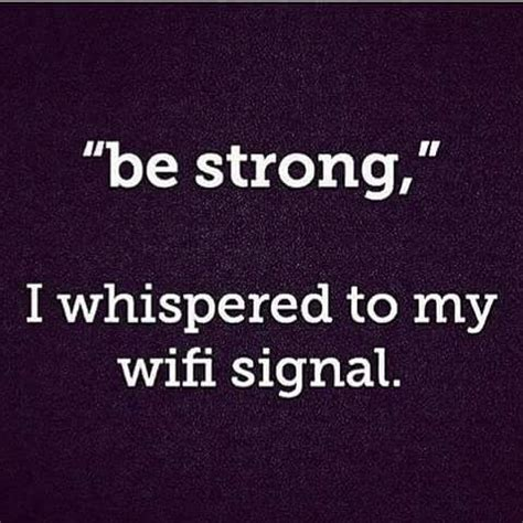 be strong i whispered to my wifi signal pictures photos