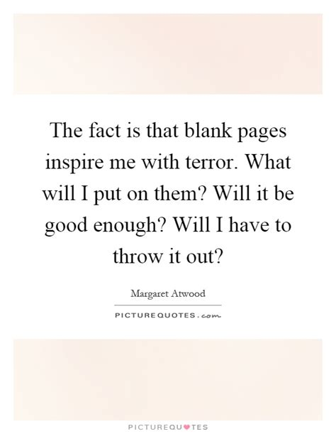 The Place It Will Be Okay The Fact Is That Blank Pages Inspire Me With Terror What Will I Picture Quotes