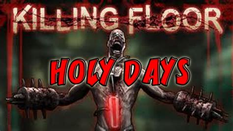 killing floor zombies custom map holy days youtube