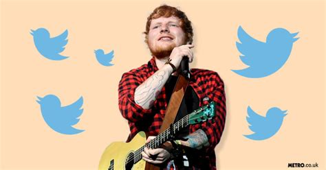 ed sheeran twitter ed sheeran says he has quit twitter after barrage of mean