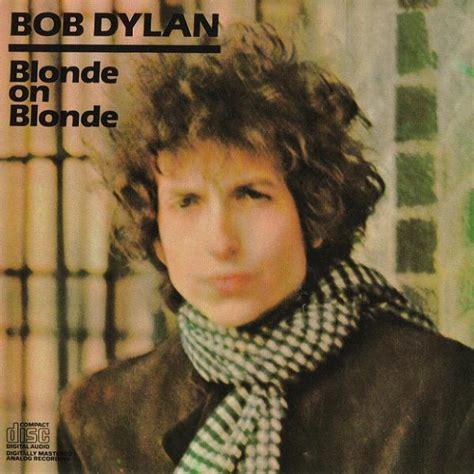 bob dylan blonde youtube bob dylan blonde on blonde lyrics genius