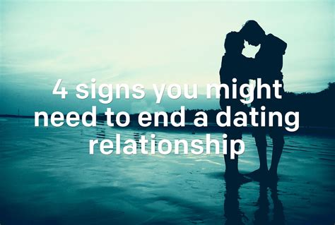 Signs You And Your Partner May Need A by 4 Signs You Might Need To End A Dating Relationship