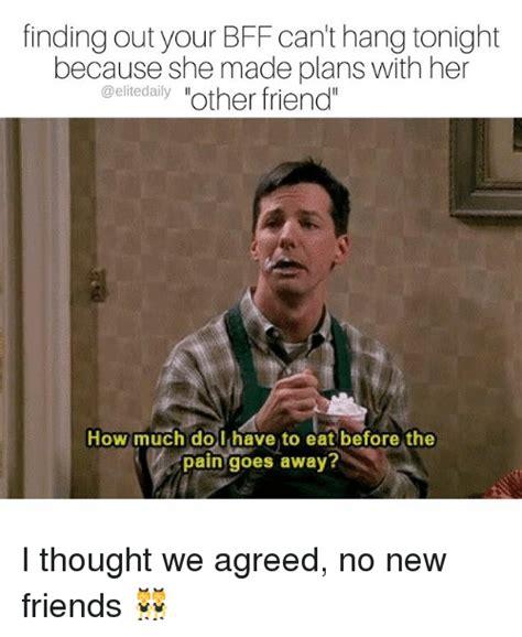 New Friend Meme - 25 best memes about no new friends no new friends memes