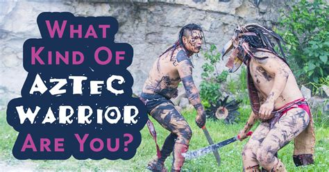 what type of are you what of aztec warrior are you quiz quizony