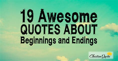 Quotes About And 19 Awesome Quotes About Beginnings And Endings