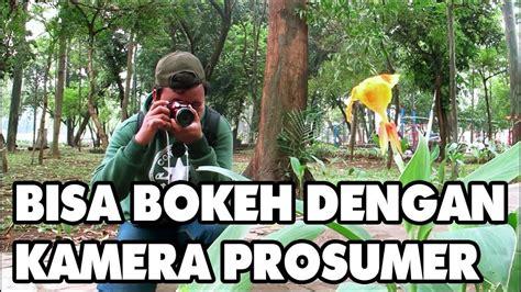tutorial fotografi dengan kamera prosumer tutorial memotret foto bokeh dengan kamera prosumer youtube