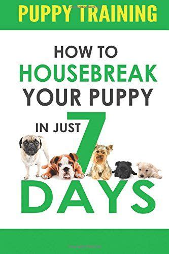 how to housebreak a yorkie in 7 days puppy how to housebreak your puppy in just 7 days puppy