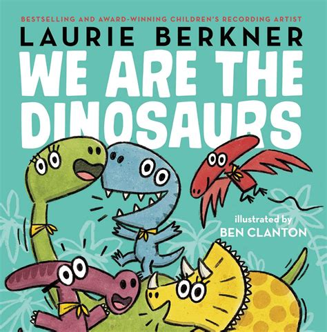 we books we are the dinosaurs book by laurie berkner ben clanton