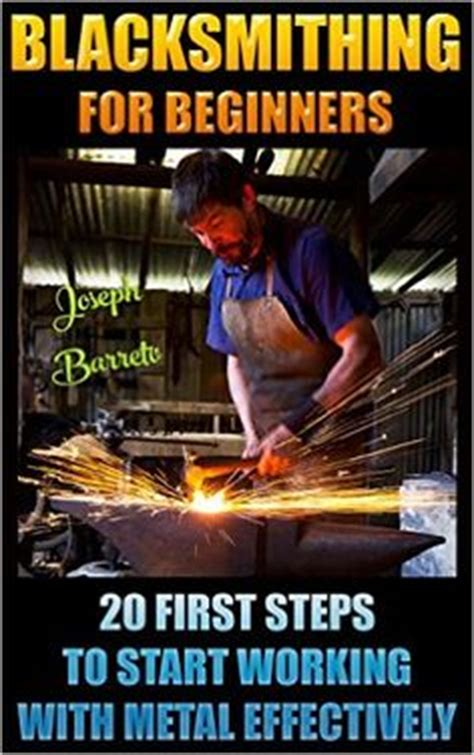 blacksmithing for beginners 15 diy easy to make metal projects blacksmith how to blacksmith diy blacksmith books 1000 ideas about blacksmithing guide on