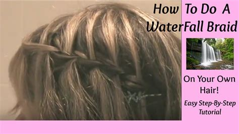How To Braid Your Own Hair Youtube | how to do a waterfall braid hairstyle on your own hair