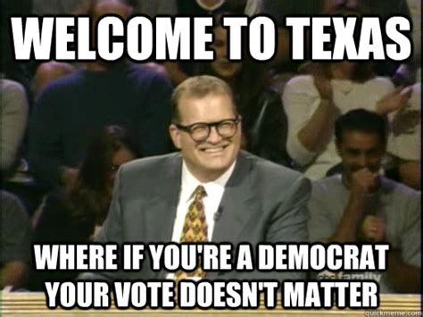 Funny Democrat Memes - welcome to texas where if you re a democrat your vote