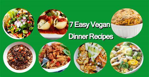vegan dinner menu recipes 7 easy vegan recipes for dinner vegan recipes