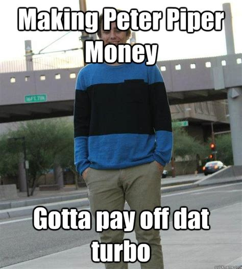 Make Money With Memes - making peter piper money gotta pay off dat turbo smg
