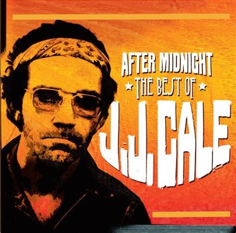 best of jj cale after midnight the best of j j cale j j cale songs