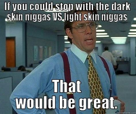 Skins Meme - light skin vs dark skin memes image memes at relatably com
