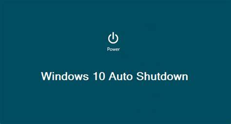 Auto Shutdown Windows 7 by How To Set Auto Shutdown In Windows 10