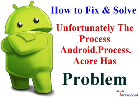 unfortunately the process android process acore has stopped fixed unfortunately the process android process acore has stopped error