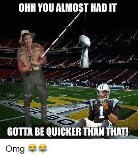 You Almost Had It Meme - ohh you almost had it super bowl 50 nfl memes gotta be