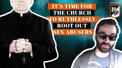 matt walsh show daily wire it s time for the church to ruthlessly root out sex