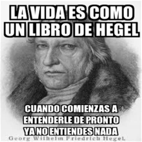 Hegel Memes - meme personalizado la vida es como un libro de hegel