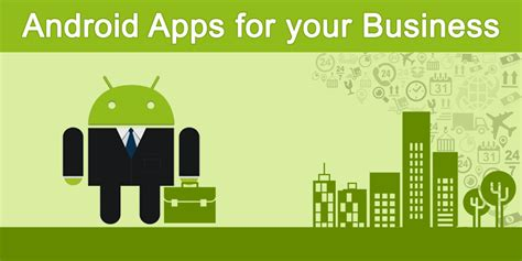 develop android apps why you need to develop android apps for your business