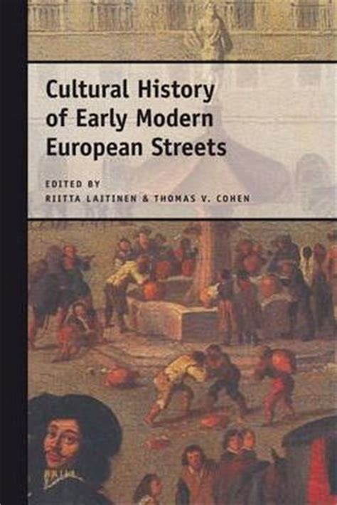 a social and cultural history of early modern cultural history of early modern european streets riitta laitinen 9789004172517