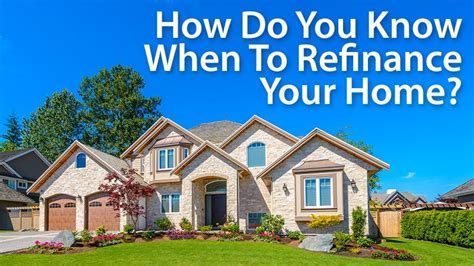home refinance when should you consider it mortgage