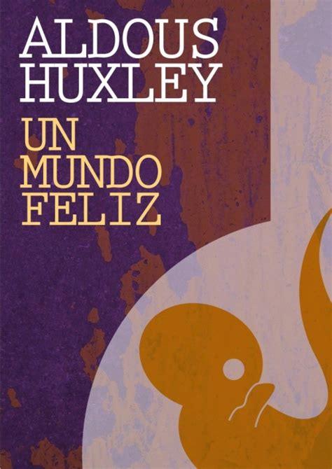 resumen del libro un mundo feliz de aldous huxley pdf un mundo feliz novela de aldous huxley