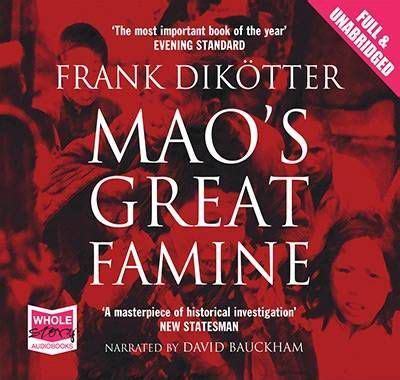 mao s great famine the history of china s most devastating catastrophe 1958 62 books mao s great famine frank dikotter 9781407495750