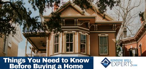 things you need for house things you need to know before buying a home window well