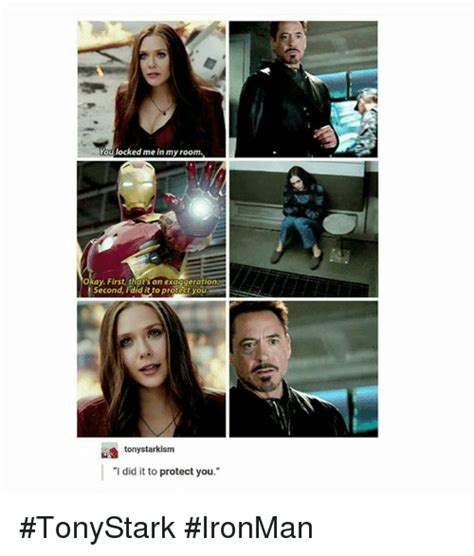 me in my room you locked me in my room okay that s an exaggeration second idid it to protect tony