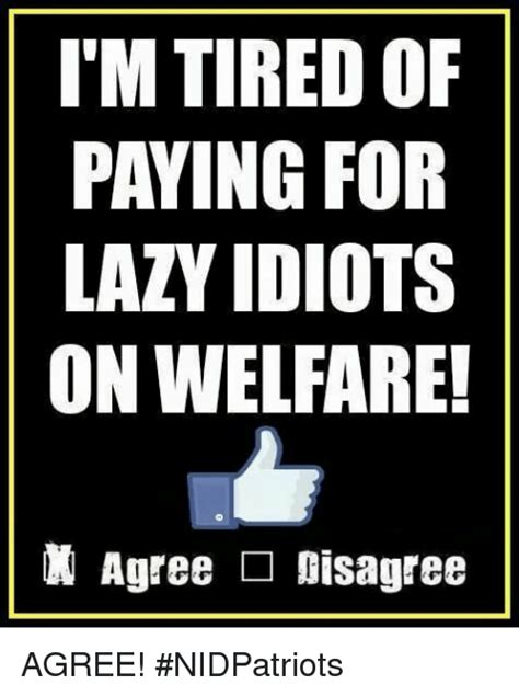 Im Sleepy Meme - i m tired of paying for lazy idiots on welfare agree