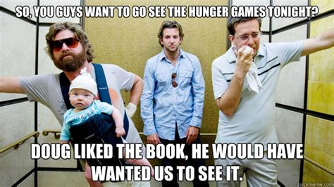 The Hangover Memes - so you guys want to go see the hunger games tonight doug