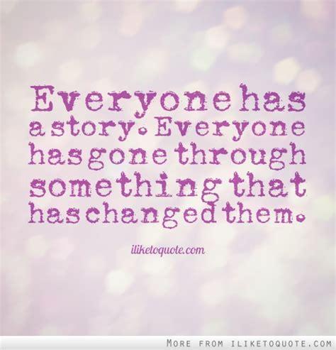 Everyone Has A by Everyone Has A Story Everyone Has Through Something
