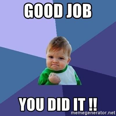 You Did Meme - good job you did it success kid meme generator