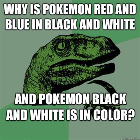 Why Is A Meme Called A Meme - why is pokemon red and blue in black and white and pokemon