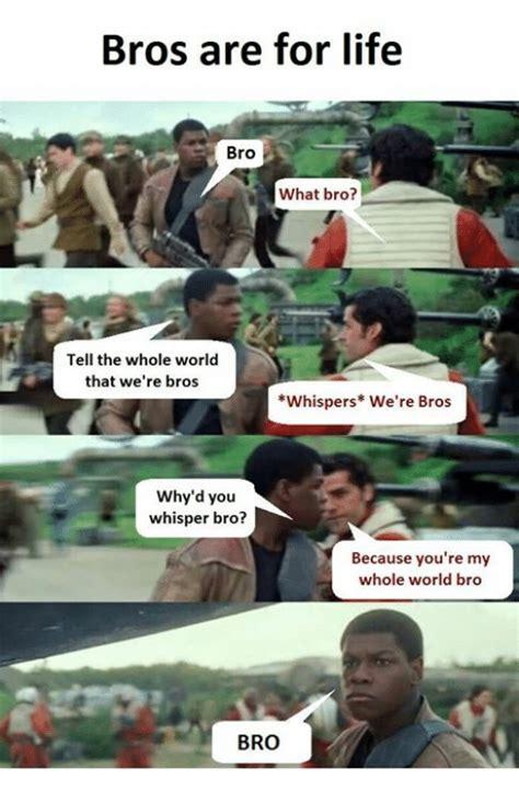 bros   life bro  bro    world