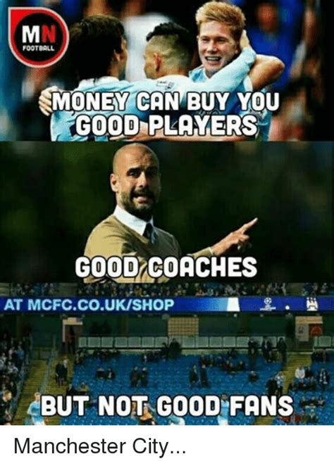 Man City Memes - football f can buy you money good players good coaches at