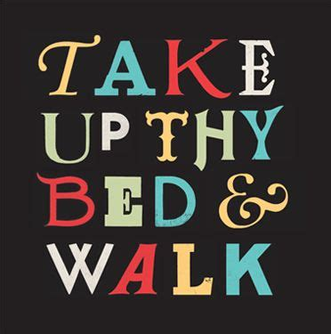 take up your bed and walk take up thy bed walk truth pinterest