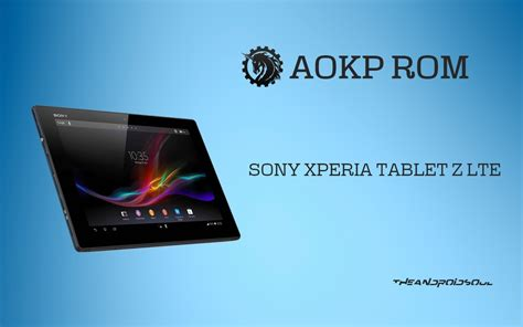 Tablet Z Lte update sony xperia tablet z lte to android 4 4 2 kitkat with official aokp rom the android soul