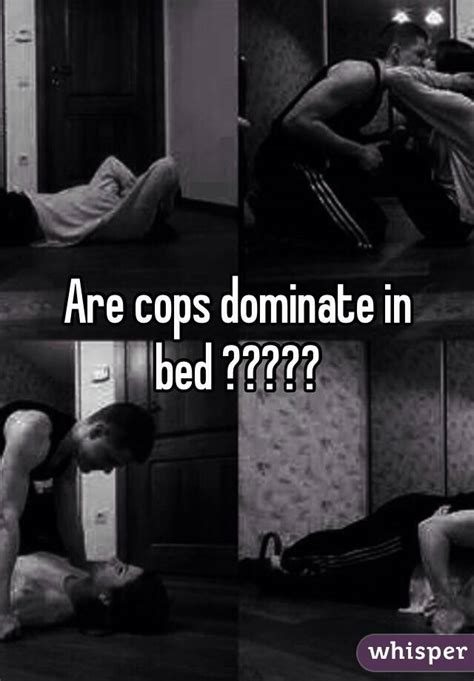 dominant in bed are cops dominate in bed
