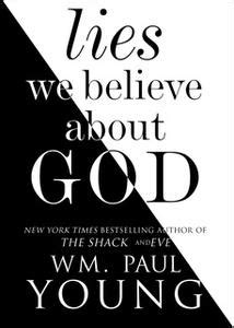 «Lies We Believe About God» by Wm. Paul Young / AvaxHome