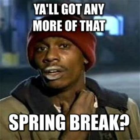Spring Break Meme - gallery for gt spring break over meme