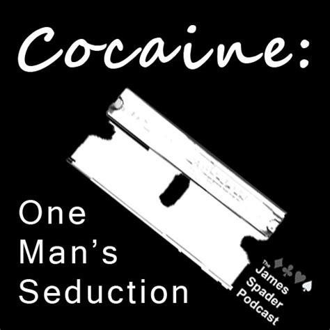 james spader podcast the james spader podcast 2 cocaine one man s seduction