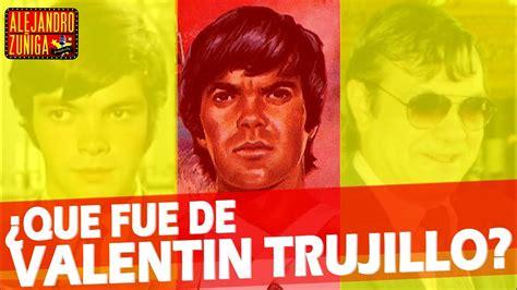 valentin trujillo actor que fue de valent 205 n trujillo actor de cine mexicano