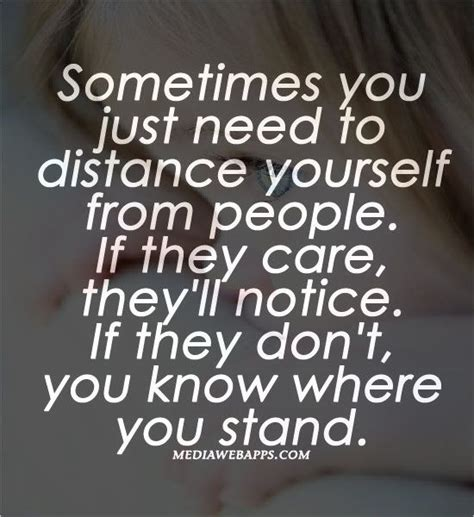 Sometimes you just need to distance yourself from people if they care
