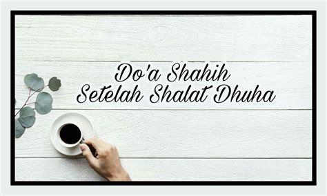 kumpulan doa doa shahih setelah shalat dhuha wattpad
