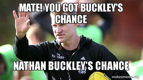 Nathan Meme - mate you got buckley s chance nathan buckley s chance