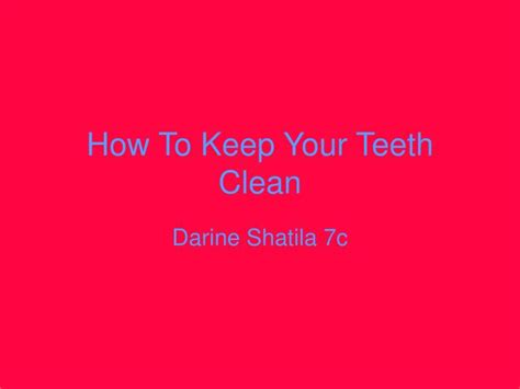 how to clean your s teeth ppt how to keep your teeth clean powerpoint presentation id 2497293